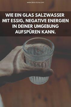 Wie ein Glas Salzwassermit Essig, negative Energien in deiner Umgebung aufspüren kann.