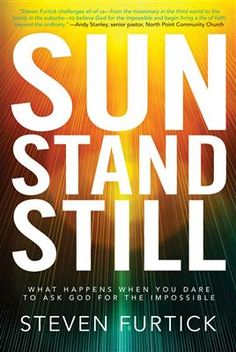 """""""Sun Stand Still: What Happens When You Dare to Ask God for the Impossible"""" by Steven Furtick, pastor of Elevation Church  #stevenfurtick"""
