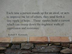 Each time a person stands up for an ideal, or acts to improve the lot of others...