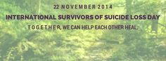 November 22nd is International Survivors of Suicide Loss Day. Together we can help each other heal. If you are thinking about harming yourself or think someone else is there are resources available to people 24 hours a day. Please reach out to someone.