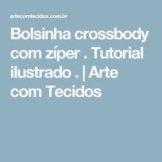 Bolsinha crossbody com zíper . Tutorial ilustrado . | Arte com Tecidos