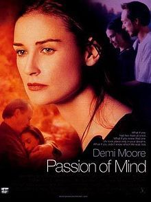 Passion of Mind--what a beautiful portrayal of imagination versus reality, of a split personality in a wonderful light.  Also love Demi's wardrobe in this movie.