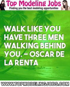 Walk Like You Have Three Men Walking Behind You. - Oscar De La Renta... URL: http://www.topmodelingjobs.com/ Tags: #modeling #needajob #needmoney #fashion #modeling #model