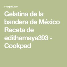 Gelatina de la bandera de México Receta de edithamaya393 - Cookpad