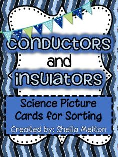I love using real pictures in science...and so do my students! This physical science unit includes 24 picture cards - 12 examples of Conductors pictures and 12 examples of Insulators pictures. The same 24 cards are included with and without labels. Includes recording sheets. Perfect for your science center!!