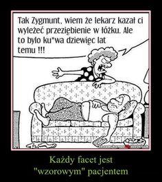 Tak Zygmunt, wiem że lekarz kazał Ci wyleżeć przeziębienie w łóżku...