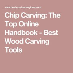 Chip Carving: The Top Online Handbook - Best Wood Carving Tools