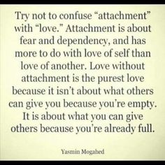 There is a distinct difference in pure love and attachment.