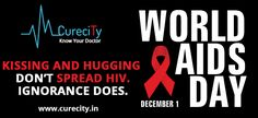 Prevention is better than cure, especially when something has no cure – International World Aids Day, 2016.  http://www.curecity.in/