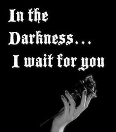 In the Darkness... I wait for you