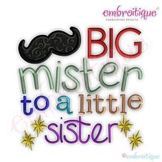 Big Mister to a Little Sister Applique, Large - 6 Sizes! | Words and Phrases | Machine Embroidery Designs | SWAKembroidery.com Embroitique