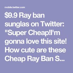 """$9.9 Ray ban sunglas on Twitter: """"Super Cheap!I'm gonna love this site! How cute are these Cheap Ray Ban Sunglasses?them! wow,it is so cool.https://t.co/rg6BgewLM4 https://t.co/P391xraKnQ"""""""