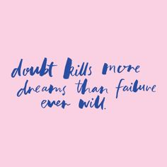 Doubt kills more dreams than failure ever will #quote