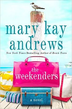 Looking for your next beach read? Check out The Weekenders by Mary Kay Andrews.