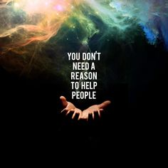 You don't need reason to help people-