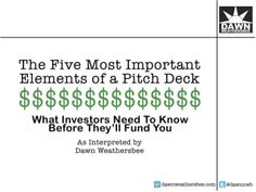 Five Important Elements of a Pitch Deck by Dawn Weathersbee via slideshare