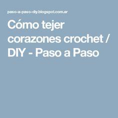 Cómo tejer corazones crochet / DIY - Paso a Paso