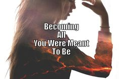 Becoming All You Were Meant To Be