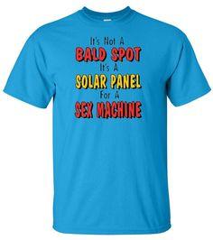 45592c55 It's Not a Bald Spot, it's a Solar Panel for a Sex Machine. Sisters PresentsFunny  TeesBald ...