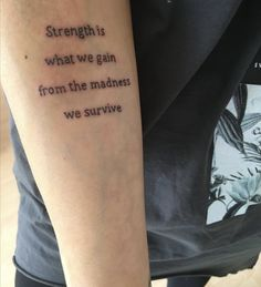 "My latest tattoo inner forearm ""Strength is what we gain from the madness we sur. - My latest tattoo inner forearm ""Strength is what we gain from the madness we survive"" - Phrase Tattoos, Body Art Tattoos, Tatoos, Tattoo Sayings, Guy Tattoo Quotes, Best Quote Tattoos, Meaningful Quote Tattoos, Leg Quote Tattoo, Disney Quote Tattoos"
