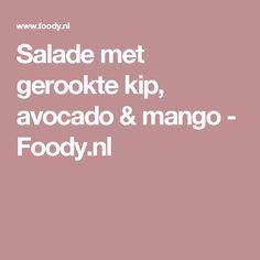 Salade met gerookte kip, avocado & mango - Foody.nl
