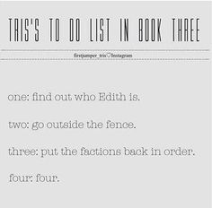 Tris's To Do List In Book Three (Allegiant) The last one made me laugh out loud Divergent Fandom, Divergent Funny, Divergent Trilogy, Divergent Insurgent Allegiant, Book Tv, Book Nerd, Veronica Roth, Say More, Book Fandoms