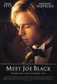 Meet Joe Black--think Brad Pitt looked his best in this movie..also looked really good in Legends of the Fall.  In this movie he was elegance, in Legends, he was the rugged man's man.