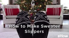 Turn an old sweater into a comfy pair of slippers.