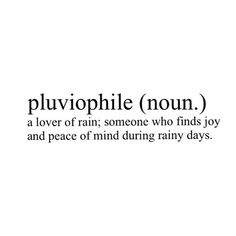 I can't believe that it has a name I've always been a Pluviophile