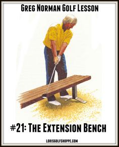 The extension position - a point halfway through the backswing where the club extends directly away from your target - is an extremely important movement in the swing, as it is here that the length of your swing arc (and thus your power potential) is established. -Greg Norman's Golf Lesson #21: The Extension Bench #golftips #lorisgolfshoppe