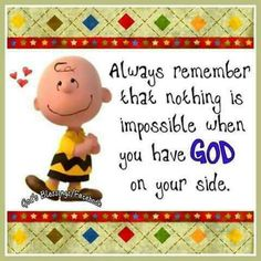 Charlie Brown, with God, nothing is impossible. Charlie Brown Quotes, Charlie Brown And Snoopy, Peanuts Quotes, Snoopy Quotes, Encouragement, Snoopy Love, Peanuts Snoopy, Peanuts Cartoon, Inspirational Thoughts