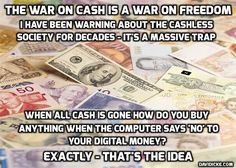 Read more: Once the government is able to delete your cash in a nanosecond, your opinion will follow. Elimination of cash will lead to eternal tyranny