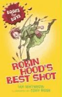 Robin Hood's best shot BY Ian Whybrow ; illustrated by Tony Ross. (Series: Books for boys)