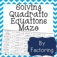 My students love when they get these mazes instead of worksheets! This is a maze composed of 15 Quadratic Equations that must be solved by factoring. It is a self-checking worksheet that allows students to strengthen their skills at solving Quadratic Equations by factoring.