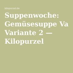 Suppenwoche: Gemüsesuppe Variante 2 — Kilopurzel