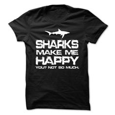 SHARKS MAKE ME HAPPY YOU NOT SO MUCH. Funny Clever Quotes Sayings T-Shirts Hoodies Tees Tank Tops