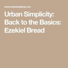 Urban Simplicity: Back to the Basics: Ezekiel Bread