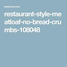 restaurant-style-meatloaf-no-bread-crumbs-108048