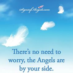 """Your Angels are there. If you have doubt ask for a sign.   Click here to learn the """"Common Signs from Angels"""" => http://ow.ly/M54b8"""