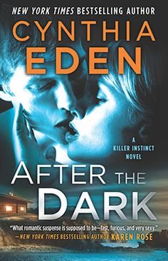 Title: After the Dark by Cynthia Eden  Series: Killer Instincts #1  Release Date: March 28, 2017  Publisher: HQN  Source: Net Galley...