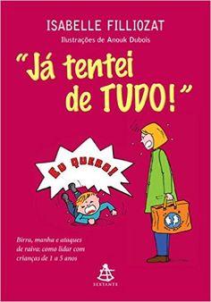 """""""Já Tentei De Tudo"""". Birra, Manha e Ataques de Raiva. Como Lidar com Crianças de 1 a 5 Anos - 9788543101361 - Livros na Amazon Brasil"""