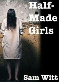 """Half-Made Girls""  ***  Sam Witt  (2014)"