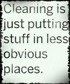 is putting stuff in less obvious places. Some Quotes, Great Quotes, Quotes To Live By, Funny Quotes, House Cleaning Humor, Haha Funny, Hilarious, What Was I Thinking, Quotes About Everything