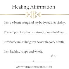 """~ HEALING AFFIRMATION ~  """"I am a vibrant being and my body radiates vitality.  The temple of my body is strong, powerful & well.   I welcome nourishing wellness with every breath.   I am healthy, happy and whole.""""  ~Ara  ~*~ The Goddess Circle   C. Ara Campbell, Writer  www.thegoddesscircle.net"""