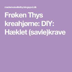 Frøken Thys kreahjørne: DIY: Hæklet (savle)krave