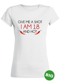 Give me a Shot iam 18 and hot. T-Shirt zum 18. Geburtstag.