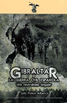 Gibraltar y la Guerra Civil española : una neutralidad singular / Julio Ponce Alberca http://fama.us.es/record=b2126998~S5*spi