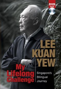 My Lifelong Challenge Singapore's Bilingual Journey by Lee Kuan Yew..