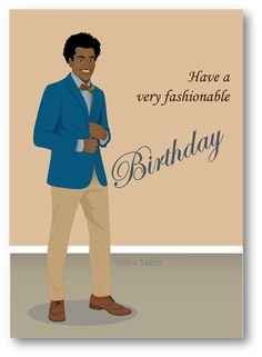 COMING SOON-This Afrocentric Birthday card for men shows a very handsome and young black (African American) man wearing a navy blue jacket,light blue shirt, khaki pants, red socks, and African print bootie. His natural curly hair is styled in a Afro. His skin is dark brown, he is smiling and look very pleasant. Original art created by Isidra Sabio