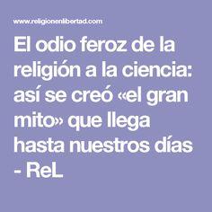 El odio feroz de la religión a la ciencia: así se creó «el gran mito» que llega hasta nuestros días - ReL